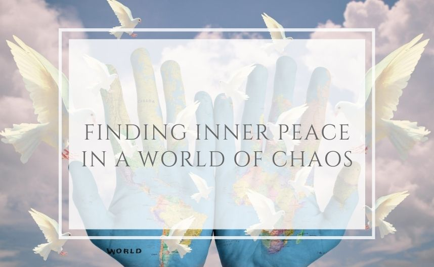 Finding inner Peace in a World of Chaos