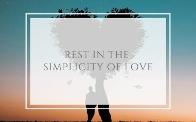 Rest in the simplicity of Love