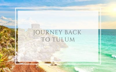 Journey back to Tulum