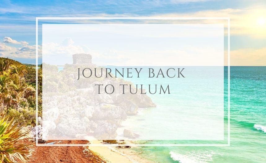 Journey back to Tulum